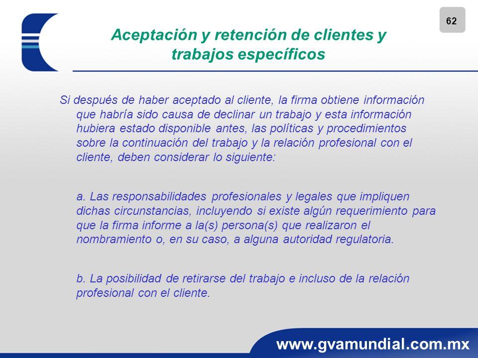 62 www.gvamundial.com.mx Aceptación y retención de clientes y trabajos específicos Si después de haber aceptado al cliente, la firma obtiene informaci
