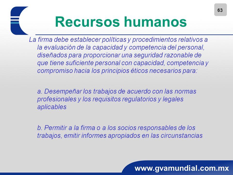 63 www.gvamundial.com.mx Recursos humanos La firma debe establecer políticas y procedimientos relativos a la evaluación de la capacidad y competencia