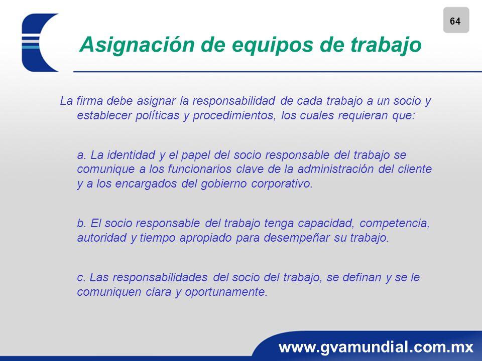 64 www.gvamundial.com.mx Asignación de equipos de trabajo La firma debe asignar la responsabilidad de cada trabajo a un socio y establecer políticas y