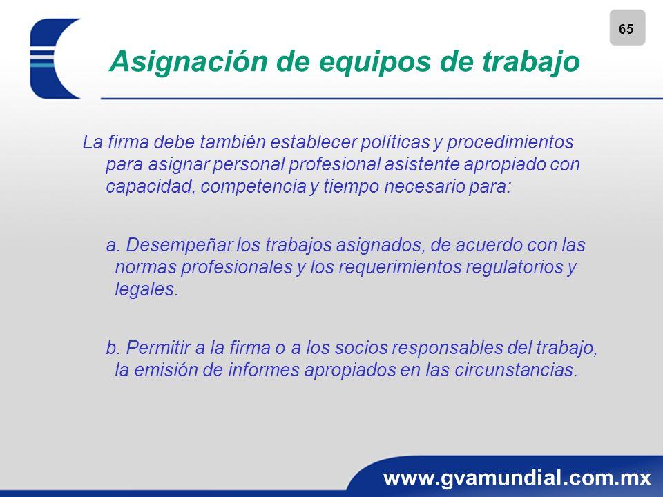 65 www.gvamundial.com.mx Asignación de equipos de trabajo La firma debe también establecer políticas y procedimientos para asignar personal profesiona