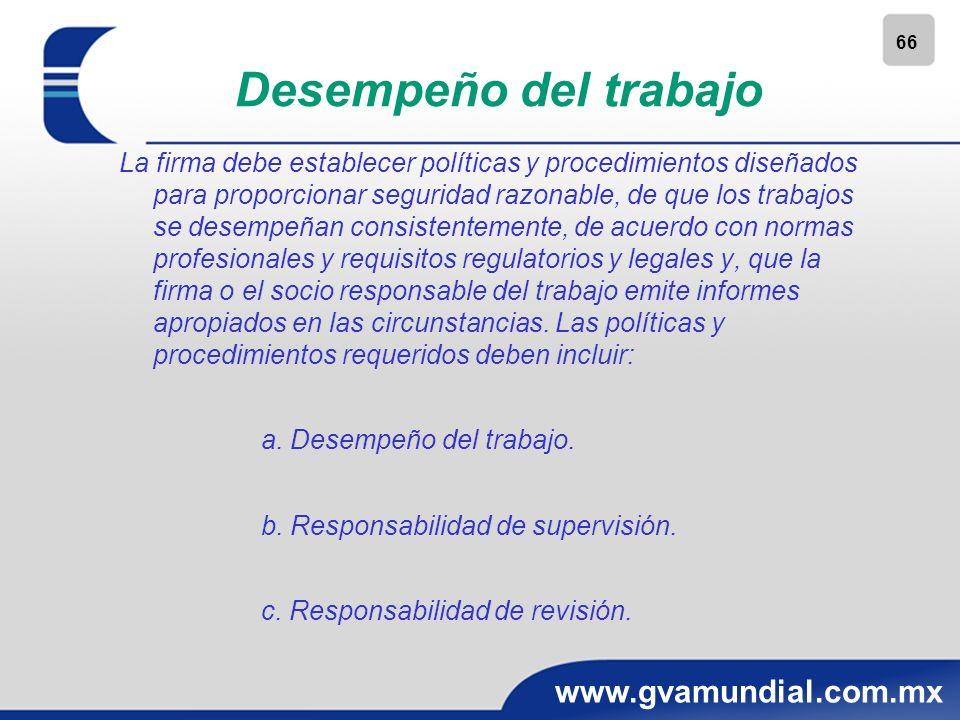 66 www.gvamundial.com.mx Desempeño del trabajo La firma debe establecer políticas y procedimientos diseñados para proporcionar seguridad razonable, de