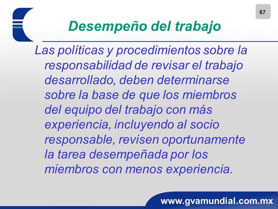 67 www.gvamundial.com.mx Desempeño del trabajo Las políticas y procedimientos sobre la responsabilidad de revisar el trabajo desarrollado, deben deter
