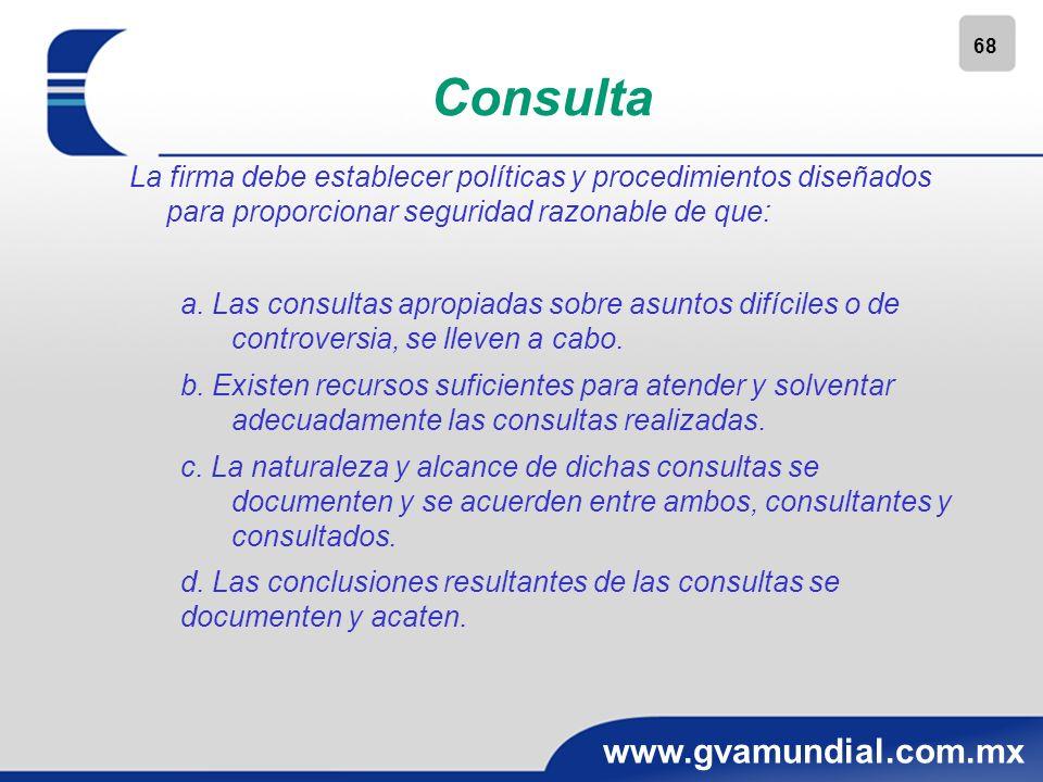 68 www.gvamundial.com.mx Consulta La firma debe establecer políticas y procedimientos diseñados para proporcionar seguridad razonable de que: a. Las c