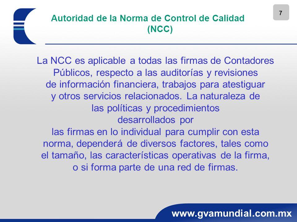 7 www.gvamundial.com.mx La NCC es aplicable a todas las firmas de Contadores Públicos, respecto a las auditorías y revisiones de información financier