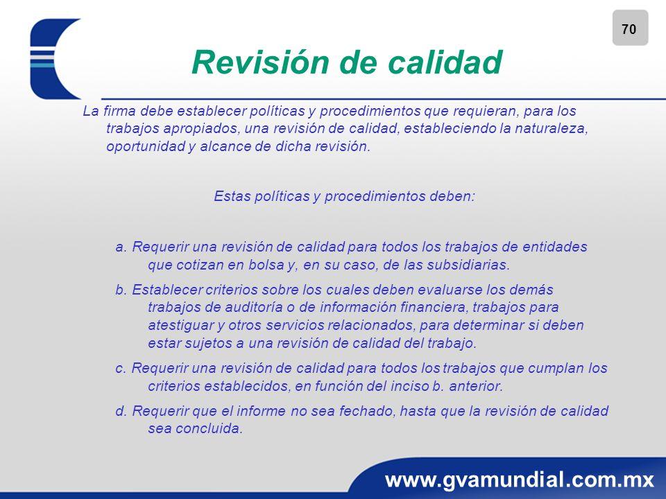 70 www.gvamundial.com.mx Revisión de calidad La firma debe establecer políticas y procedimientos que requieran, para los trabajos apropiados, una revi