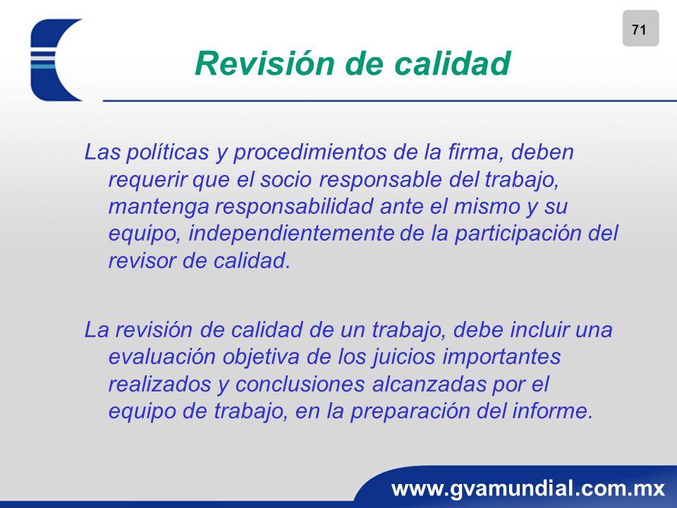 71 www.gvamundial.com.mx Revisión de calidad Las políticas y procedimientos de la firma, deben requerir que el socio responsable del trabajo, mantenga