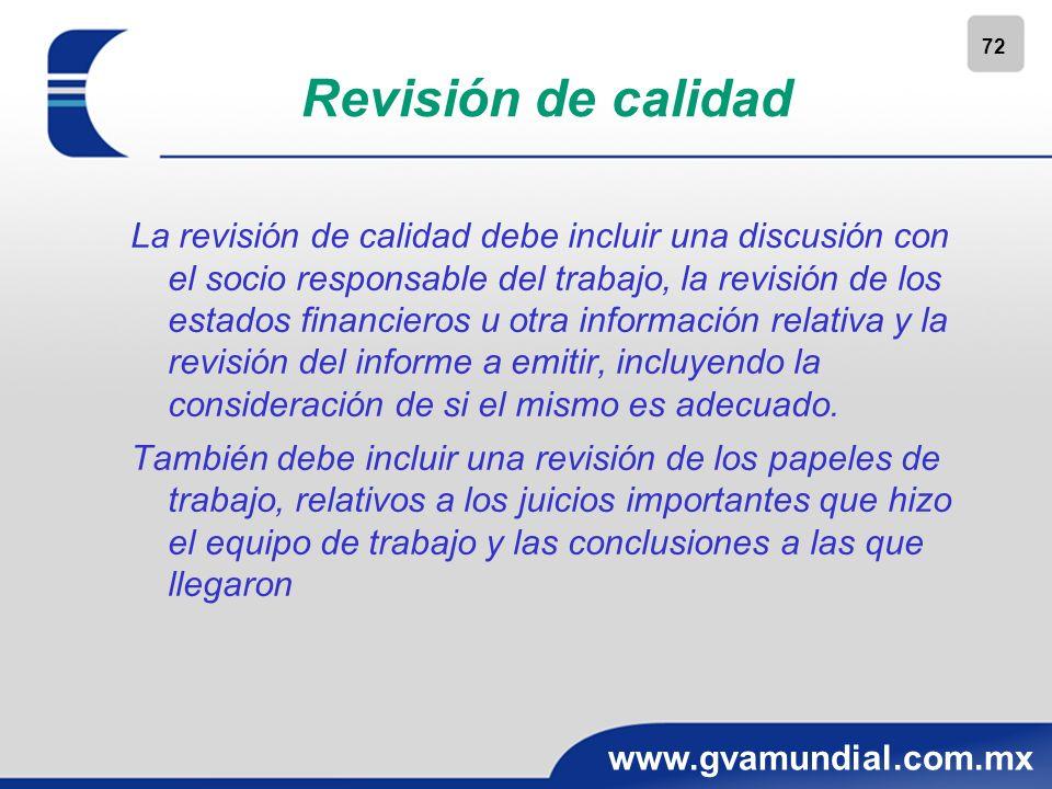 72 www.gvamundial.com.mx Revisión de calidad La revisión de calidad debe incluir una discusión con el socio responsable del trabajo, la revisión de lo