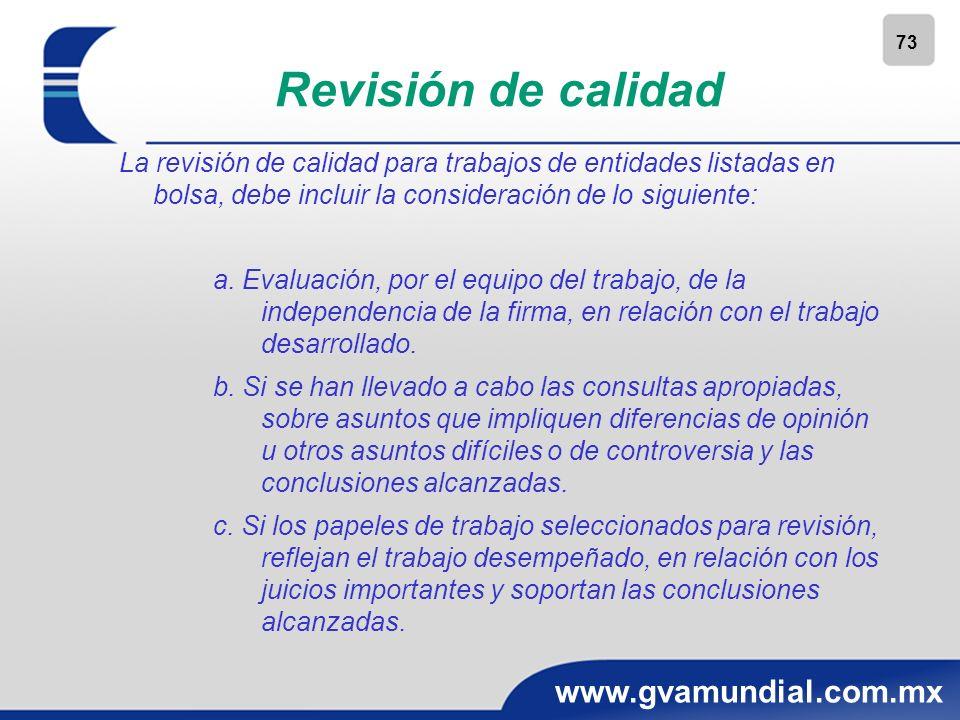 73 www.gvamundial.com.mx Revisión de calidad La revisión de calidad para trabajos de entidades listadas en bolsa, debe incluir la consideración de lo