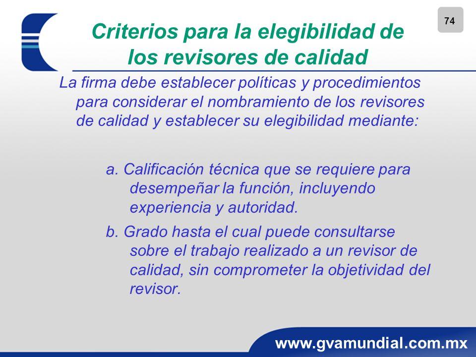 74 www.gvamundial.com.mx Criterios para la elegibilidad de los revisores de calidad La firma debe establecer políticas y procedimientos para considera
