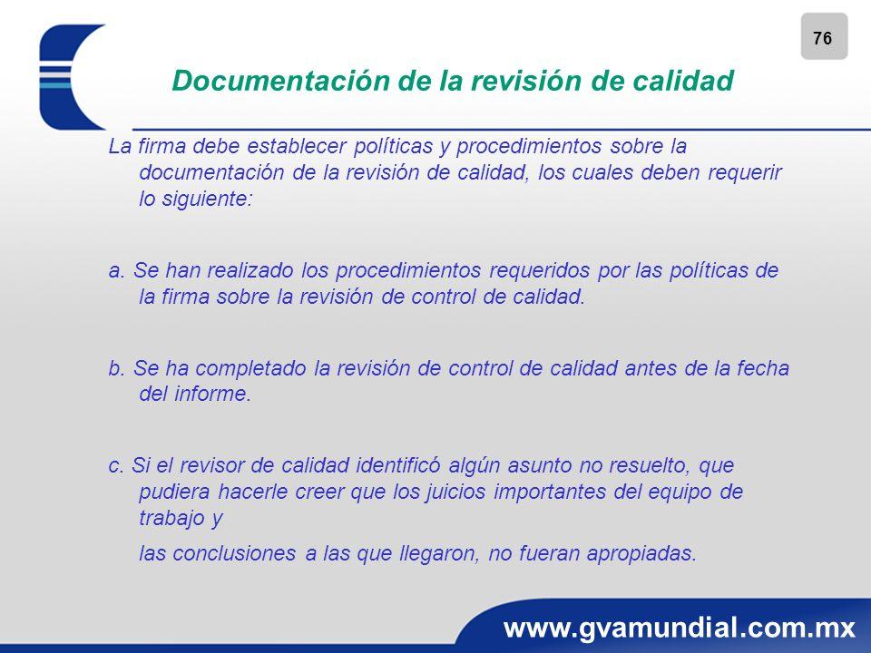 76 www.gvamundial.com.mx Documentación de la revisión de calidad La firma debe establecer políticas y procedimientos sobre la documentación de la revi