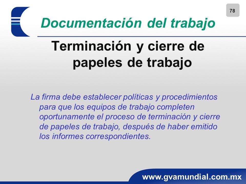 78 www.gvamundial.com.mx Documentación del trabajo Terminación y cierre de papeles de trabajo La firma debe establecer políticas y procedimientos para