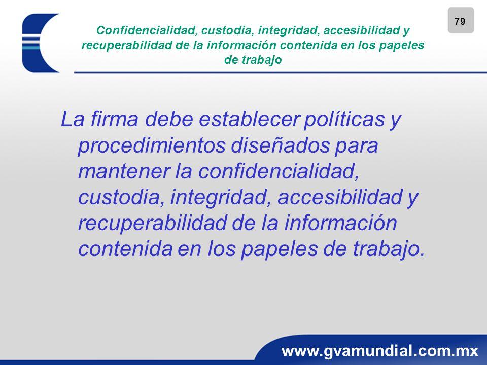 79 www.gvamundial.com.mx Confidencialidad, custodia, integridad, accesibilidad y recuperabilidad de la información contenida en los papeles de trabajo