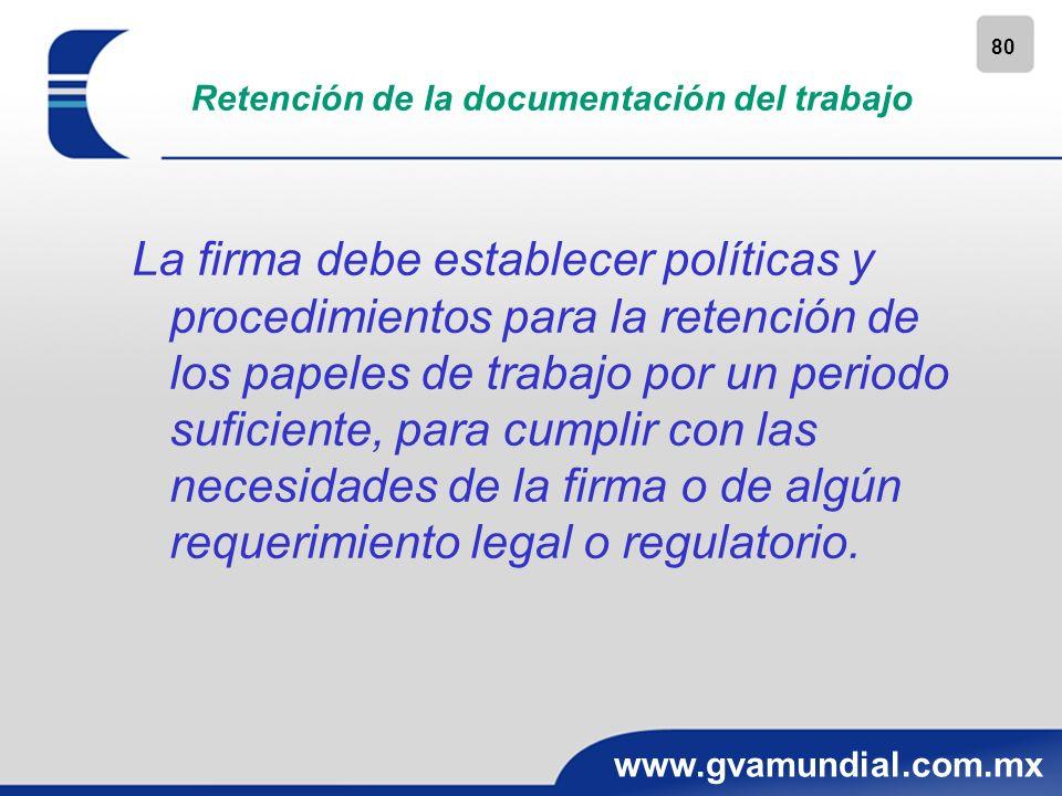 80 www.gvamundial.com.mx Retención de la documentación del trabajo La firma debe establecer políticas y procedimientos para la retención de los papele