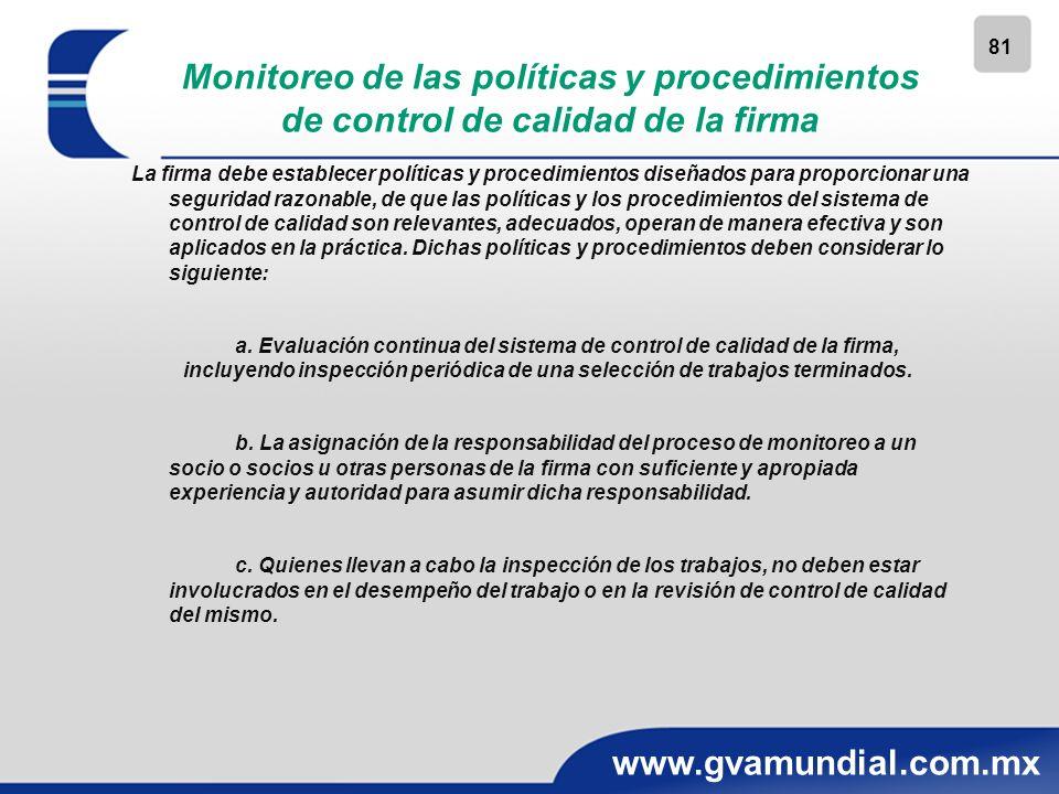 81 www.gvamundial.com.mx Monitoreo de las políticas y procedimientos de control de calidad de la firma La firma debe establecer políticas y procedimie