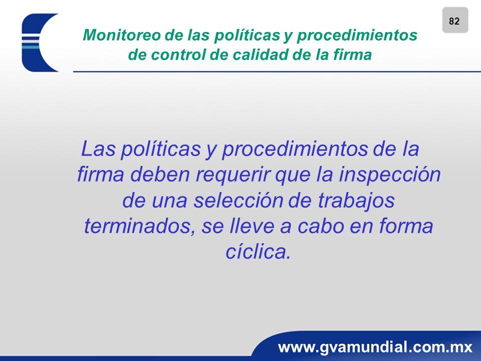 82 www.gvamundial.com.mx Monitoreo de las políticas y procedimientos de control de calidad de la firma Las políticas y procedimientos de la firma debe
