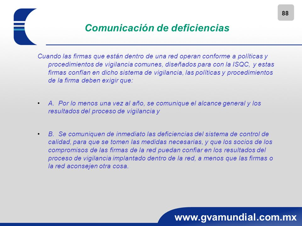 88 www.gvamundial.com.mx Comunicación de deficiencias Cuando las firmas que están dentro de una red operan conforme a políticas y procedimientos de vi