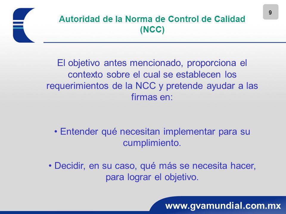 9 www.gvamundial.com.mx Autoridad de la Norma de Control de Calidad (NCC) El objetivo antes mencionado, proporciona el contexto sobre el cual se estab