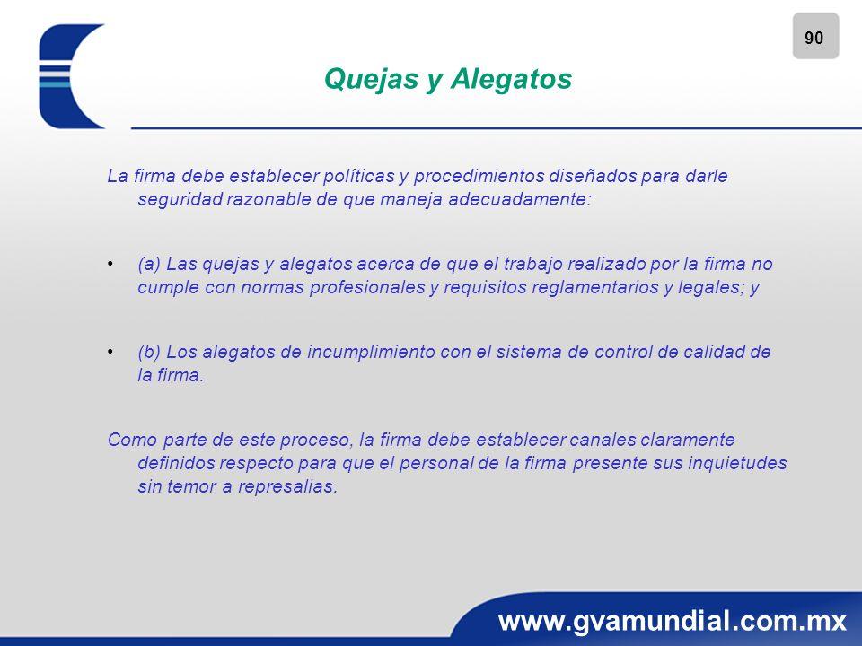 90 www.gvamundial.com.mx Quejas y Alegatos La firma debe establecer políticas y procedimientos diseñados para darle seguridad razonable de que maneja