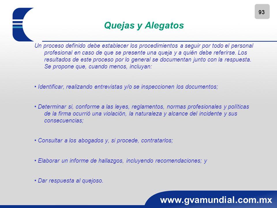 93 www.gvamundial.com.mx Quejas y Alegatos Un proceso definido debe establecer los procedimientos a seguir por todo el personal profesional en caso de