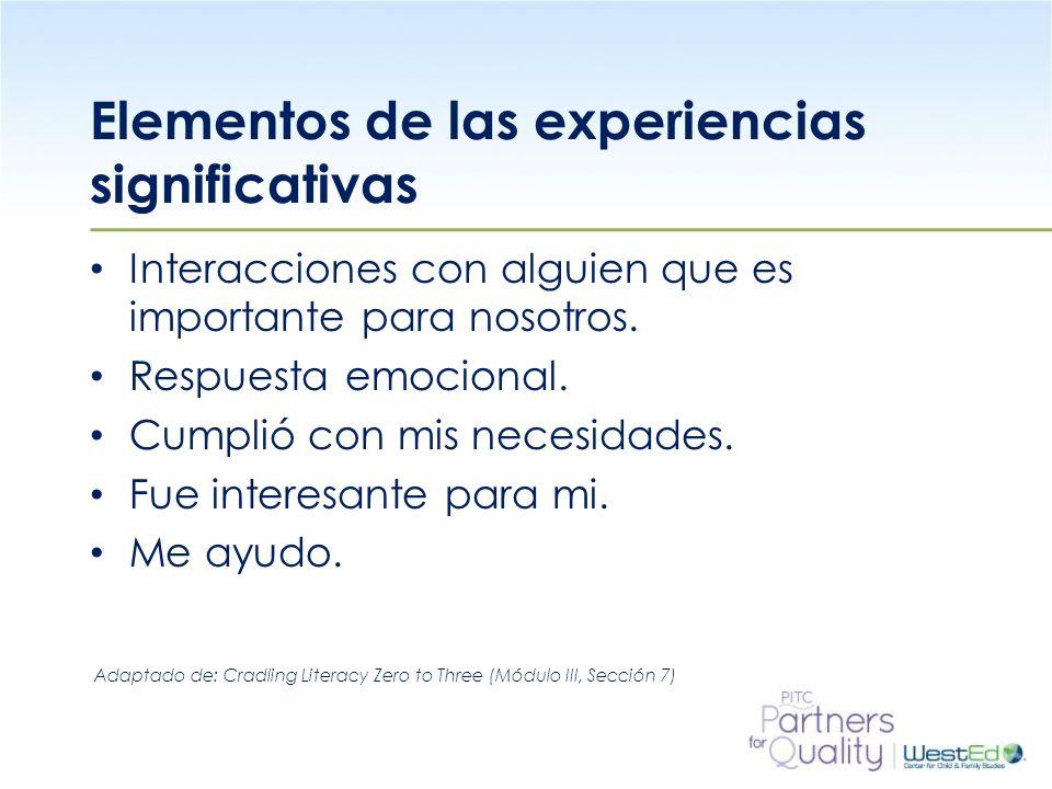WestEd.org Elementos de las experiencias significativas Interacciones con alguien que es importante para nosotros. Respuesta emocional. Cumplió con mi