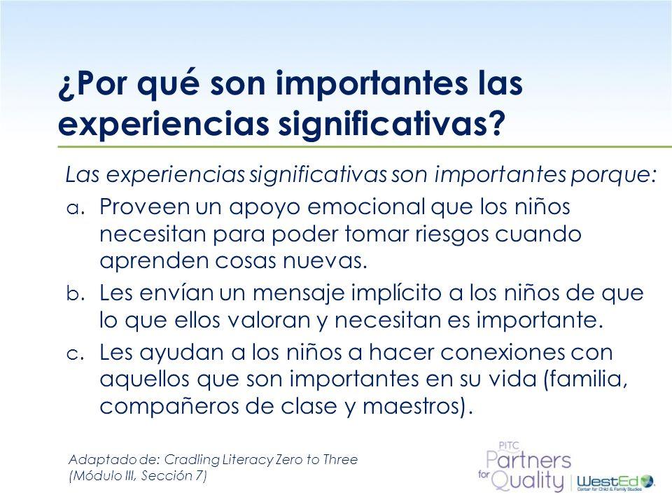 WestEd.org ¿Por qué son importantes las experiencias significativas? Las experiencias significativas son importantes porque: a. Proveen un apoyo emoci