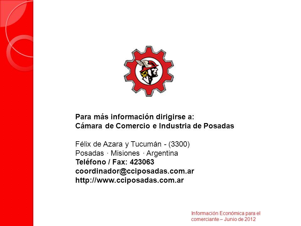 Para más información dirigirse a: Cámara de Comercio e Industria de Posadas Félix de Azara y Tucumán - (3300) Posadas · Misiones · Argentina Teléfono / Fax: 423063 coordinador@cciposadas.com.ar http://www.cciposadas.com.ar Información Económica para el comerciante – Junio de 2012