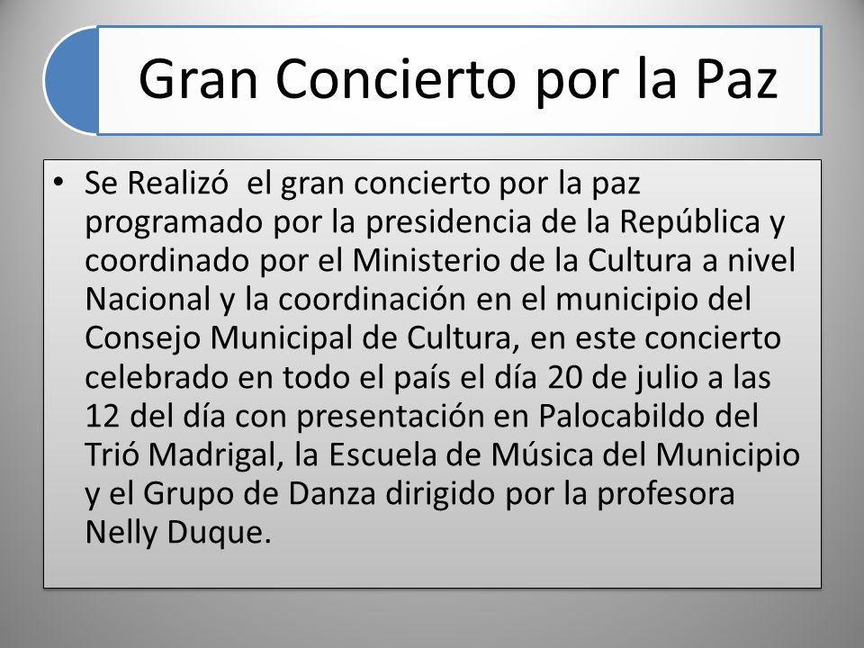 Gran Concierto por la Paz Se Realizó el gran concierto por la paz programado por la presidencia de la República y coordinado por el Ministerio de la C