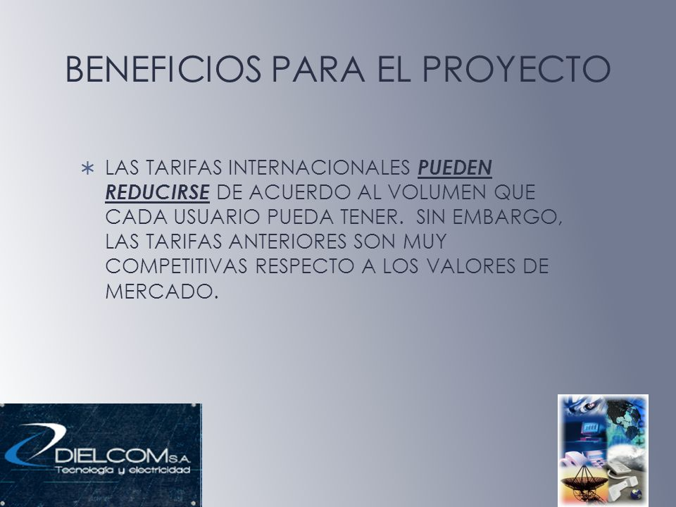 BENEFICIOS PARA EL PROYECTO LAS TARIFAS INTERNACIONALES PUEDEN REDUCIRSE DE ACUERDO AL VOLUMEN QUE CADA USUARIO PUEDA TENER. SIN EMBARGO, LAS TARIFAS