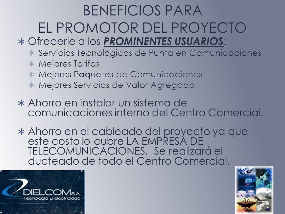 BENEFICIOS PARA EL PROMOTOR DEL PROYECTO Ofrecerle a los PROMINENTES USUARIOS : Servicios Tecnológicos de Punta en Comunicaciones Mejores Tarifas Mejo