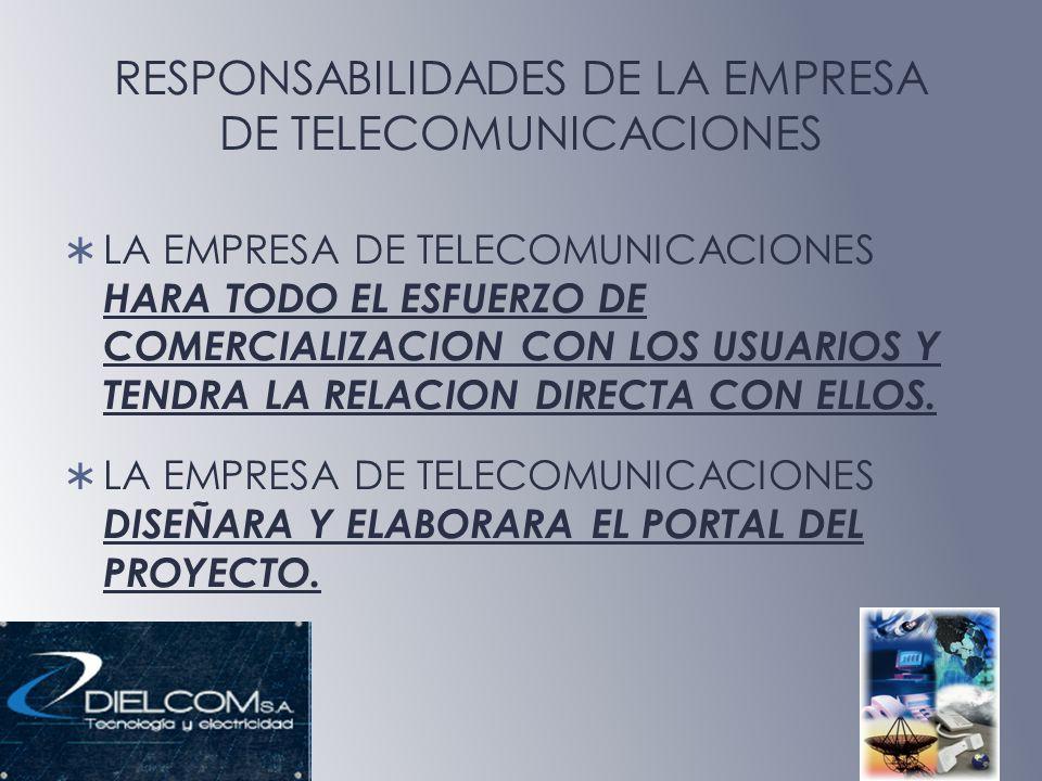 RESPONSABILIDADES DE LA EMPRESA DE TELECOMUNICACIONES LA EMPRESA DE TELECOMUNICACIONES HARA TODO EL ESFUERZO DE COMERCIALIZACION CON LOS USUARIOS Y TE