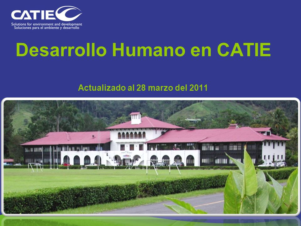 Desarrollo Humano en CATIE Actualizado al 28 marzo del 2011 Octubre 2010