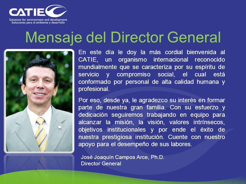 Mensaje del Director General En este día le doy la más cordial bienvenida al CATIE, un organismo internacional reconocido mundialmente que se caracter