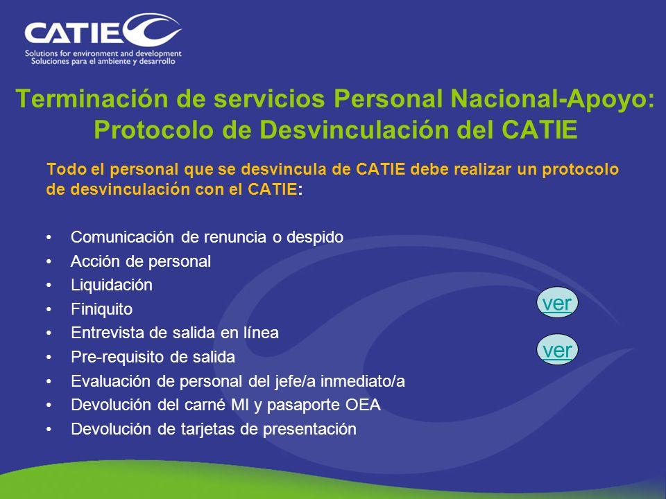 Terminación de servicios Personal Nacional-Apoyo: Protocolo de Desvinculación del CATIE Todo el personal que se desvincula de CATIE debe realizar un p