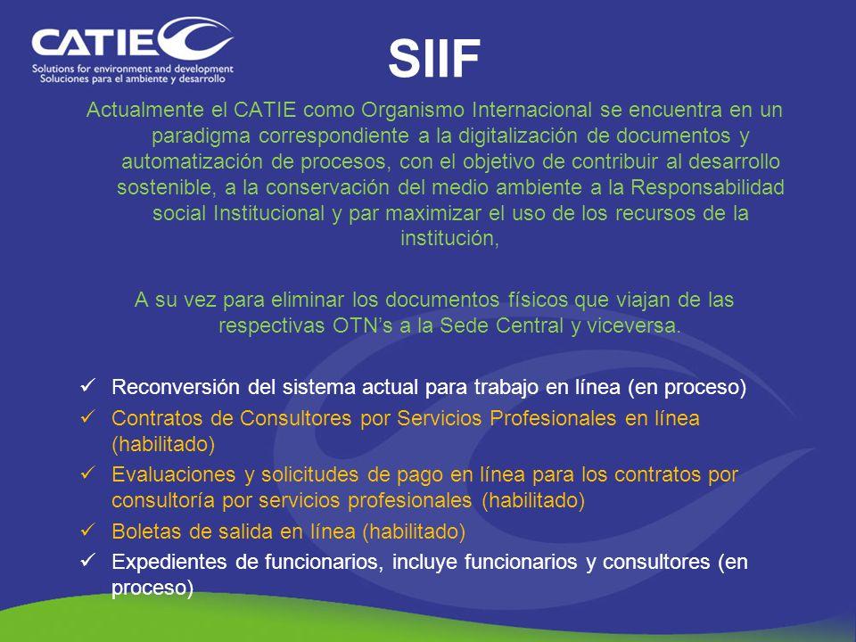 SIIF Actualmente el CATIE como Organismo Internacional se encuentra en un paradigma correspondiente a la digitalización de documentos y automatización