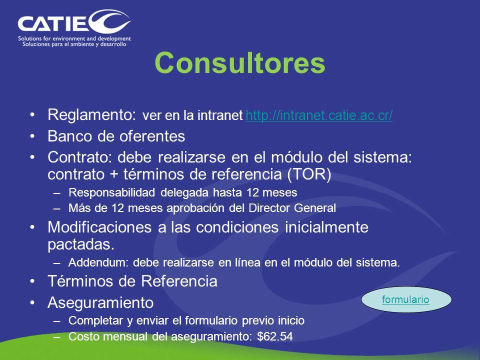 Reglamento: ver en la intranet http://intranet.catie.ac.cr/http://intranet.catie.ac.cr/ Banco de oferentes Contrato: debe realizarse en el módulo del