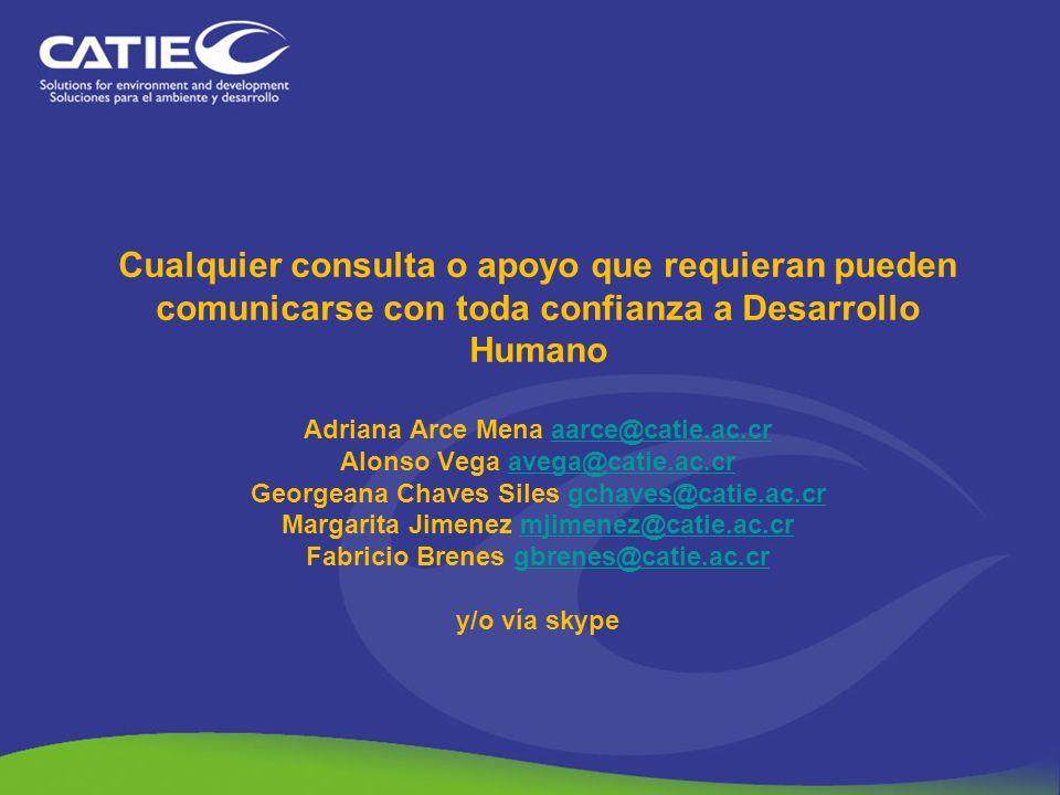 Cualquier consulta o apoyo que requieran pueden comunicarse con toda confianza a Desarrollo Humano Adriana Arce Mena aarce@catie.ac.cr Alonso Vega ave