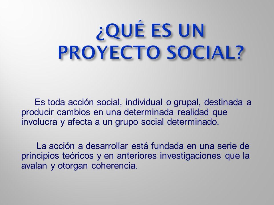 Es toda acción social, individual o grupal, destinada a producir cambios en una determinada realidad que involucra y afecta a un grupo social determin