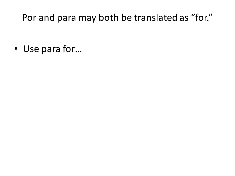 Por and para may both be translated as for. Use para for…