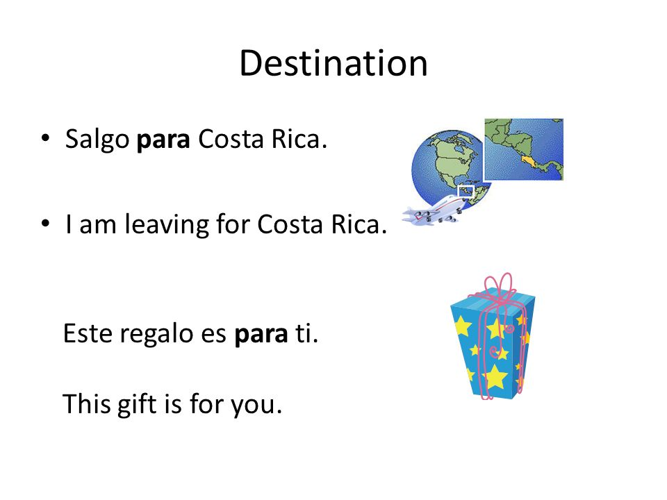 Destination Salgo para Costa Rica. I am leaving for Costa Rica. Este regalo es para ti. This gift is for you.