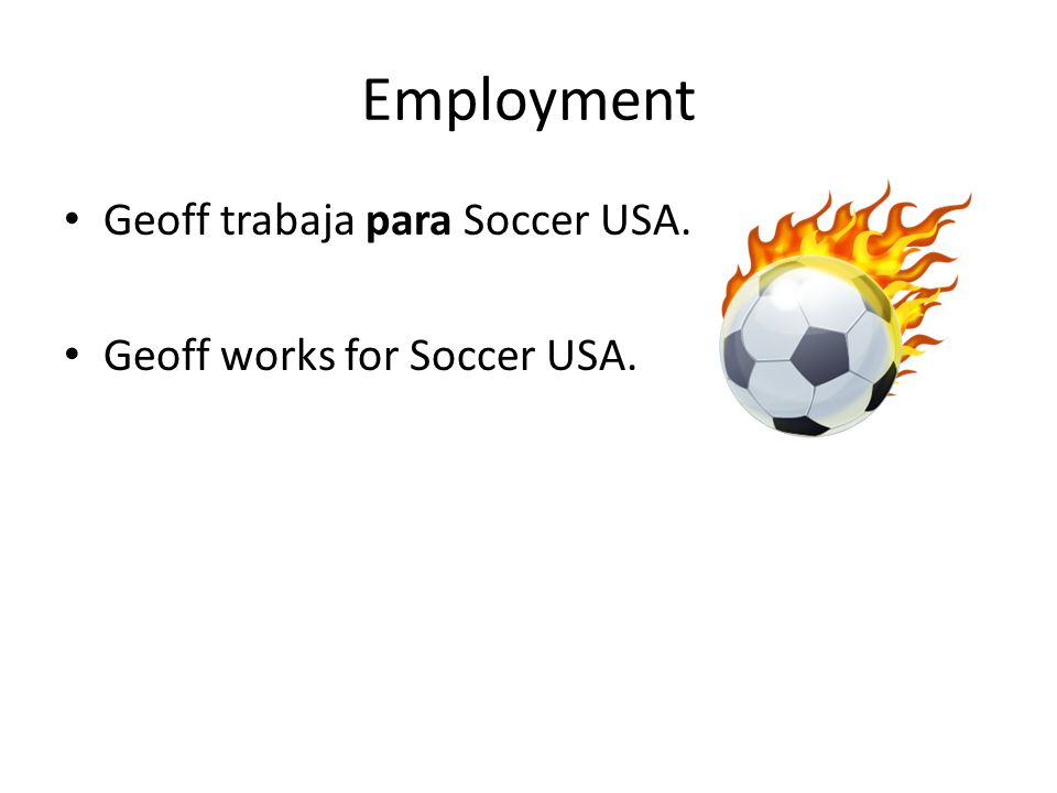 Employment Geoff trabaja para Soccer USA. Geoff works for Soccer USA.