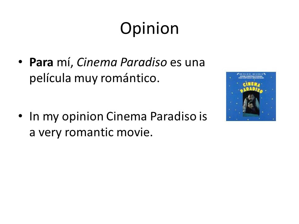 Opinion Para mí, Cinema Paradiso es una película muy romántico. In my opinion Cinema Paradiso is a very romantic movie.