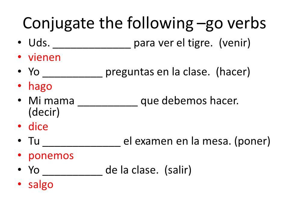 Conjugate the following –go verbs Uds._____________ para ver el tigre.