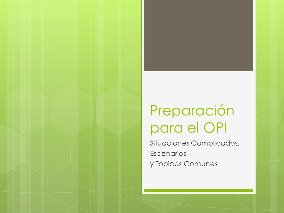 Preparación para el OPI Situaciones Complicadas, Escenarios y Tópicos Comunes