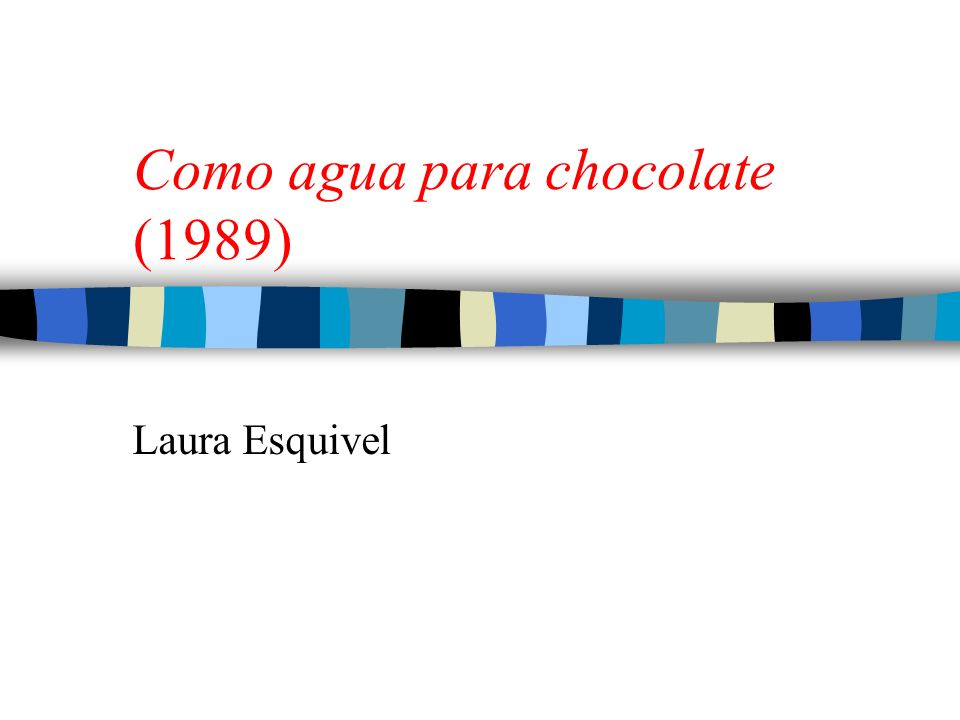 Como agua para chocolate (1989) Laura Esquivel