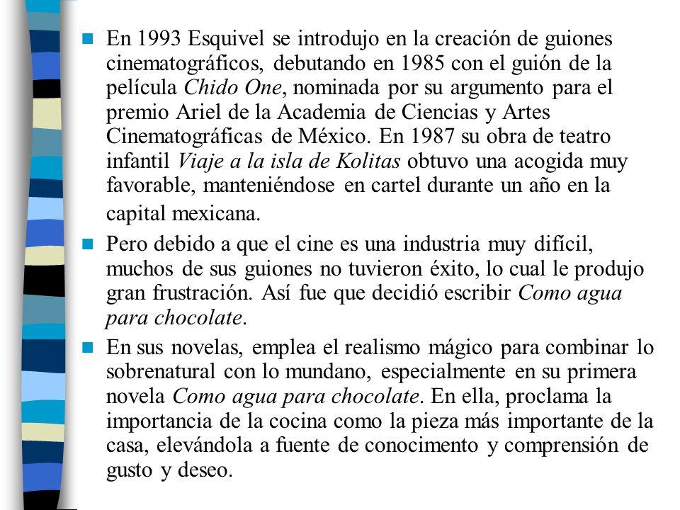 Como agua para chocolate fue llevada al cine por el director mexicano Alfonso Arau, con quien estaba casado, en 1992 y fue galardonada con 10 premios Ariel de la Academia Mexicana de Artes y Ciencias Cinematográficas.