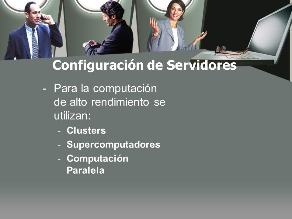 Configuración de Servidores -Para la computación de alto rendimiento se utilizan: -Clusters -Supercomputadores -Computación Paralela