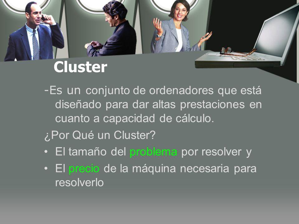 Cluster -Es un conjunto de ordenadores que está diseñado para dar altas prestaciones en cuanto a capacidad de cálculo.