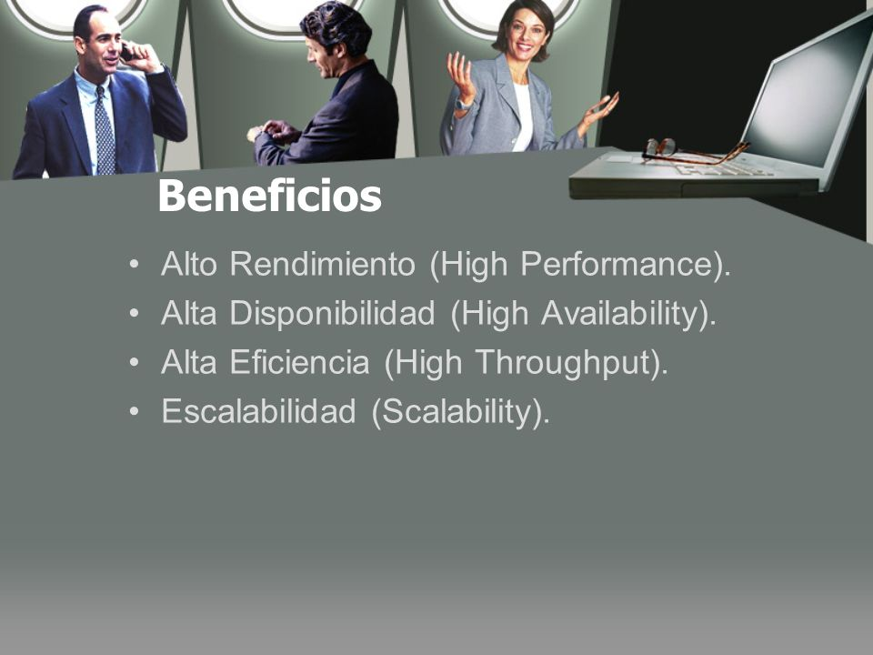 Beneficios Alto Rendimiento (High Performance). Alta Disponibilidad (High Availability). Alta Eficiencia (High Throughput). Escalabilidad (Scalability