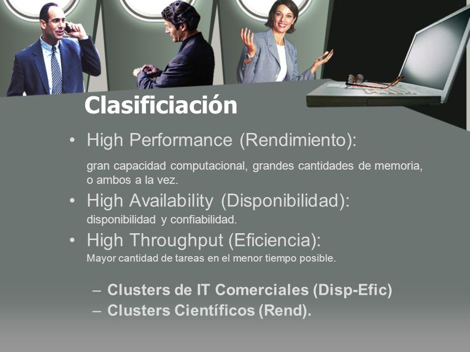 Clasificiación High Performance (Rendimiento): gran capacidad computacional, grandes cantidades de memoria, o ambos a la vez.