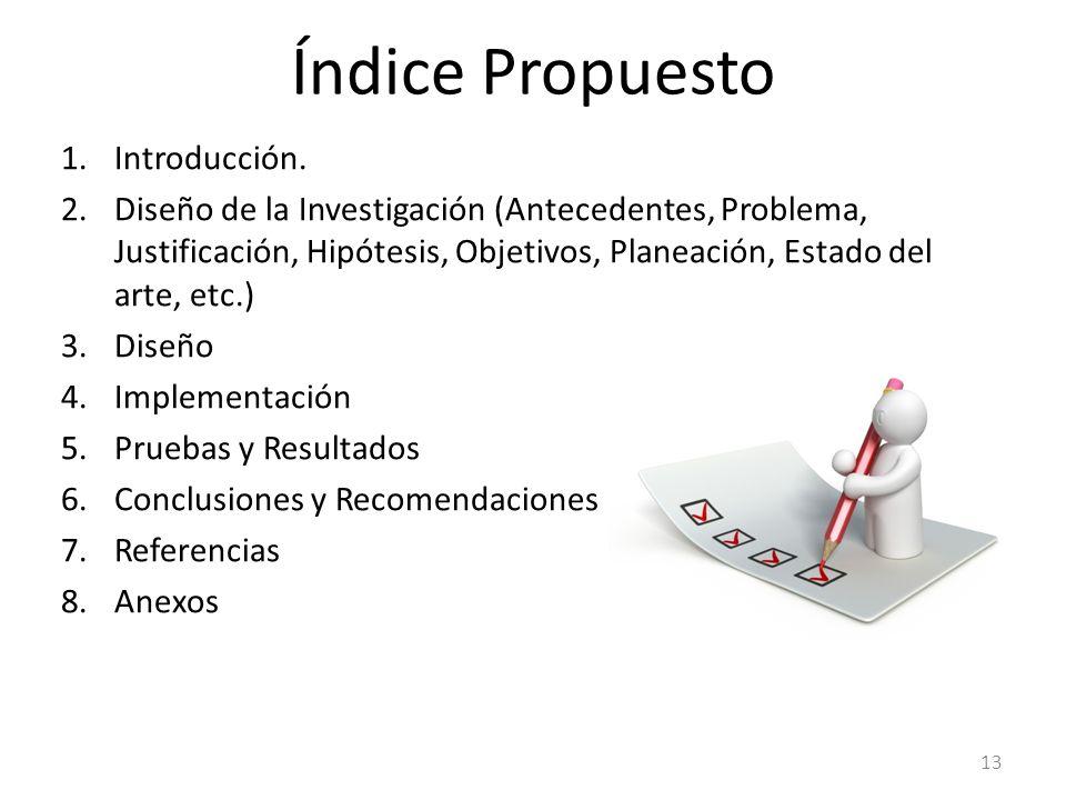 Índice Propuesto 1.Introducción. 2.Diseño de la Investigación (Antecedentes, Problema, Justificación, Hipótesis, Objetivos, Planeación, Estado del art